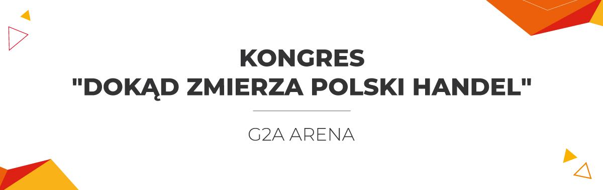 """Kongres """"Dokąd zmierza polski handel"""""""