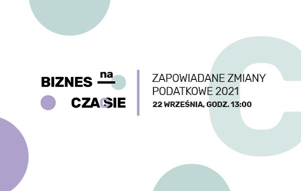 Biznes na czasie – Zapowiadane zmiany podatkowe 2021