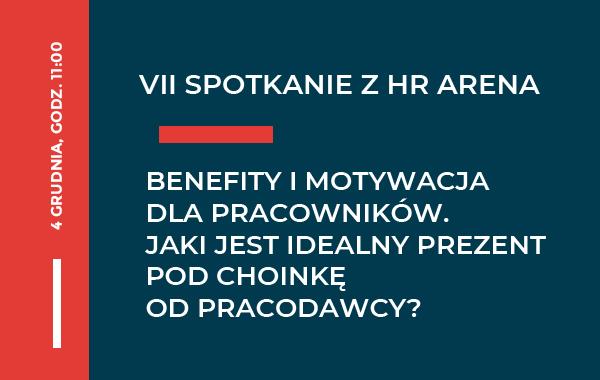 VII Spotkanie z HR Arena – Benefity i motywacja dla pracowników. Jaki jest idealny prezent pod choinkę od pracodawcy?Odłącz