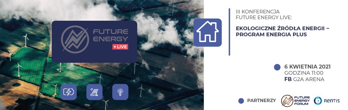 III Konferencja Future Energy Live: Ekologiczne źródła energii − Program ENERGIA PLUS